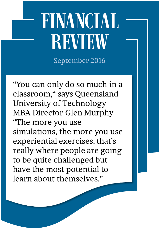 """""""You can only do so much in a classroom,"""" says Queensland University of Technology MBA Director Glen Murphy. """"The more you use simulations, the more you use experiential exercises, that's really where people are going to be quite challenged but have the most potential to learn about themselves."""""""